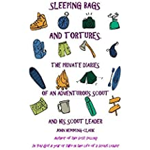Sleeping Bags and Tortures: The Private Diaries of an Adventurous Scout and His Scout Leader by John Hemming-Clark (2016-07-01)