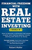 Financial Freedom With Real Estate Investing: 2 Books in 1 - How to Become a Millionaire Real Estate Investor and Creating Passive Income Starting With Little or No Money (English Edition)