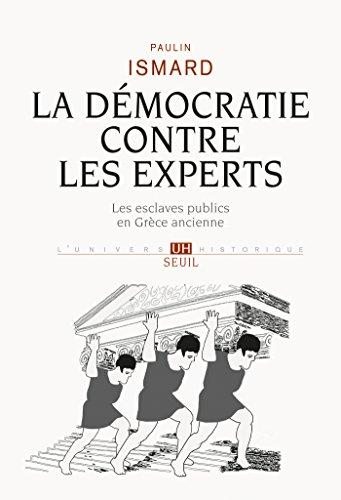 La Démocratie contre les experts. Les esclaves publics en Grèce ancienne: Les esclaves publics en Grèce ancienne (UNIVERS HISTORI)