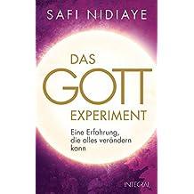 Das Gott-Experiment: Eine Erfahrung, die alles verändern kann