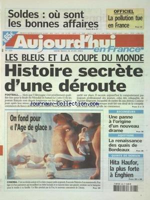 AUJOURD'HUI EN FRANCE [No 320] du 26/06/2002 - LES BLEUS ET LA COUPE DU MONDE - HISTOIRE SECRETE D'UNE DEROUTE - CINEMA - L'AGE DE GLACE - ASCENSEURS - UNE PANNE A L'ORIGINE D'UN NOUVEAU DRAME - AQUITAINE - LA RENAISSANCE DES QUAIS DE BORDEAUX - LA POLLUTION TUE EN FRANCE