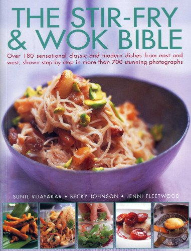 Stir Fry and Wok Bible: Over 180 Sensational Classic and Modern Dishes from East and West, Shown Step-by-step in More Than 700 Stunning Photographs Classic Wok