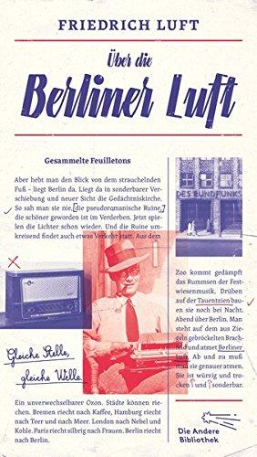 Buchseite und Rezensionen zu 'Über die Berliner Luft: Feuilletons (Die Andere Bibliothek, Band 405)' von Friedrich Luft