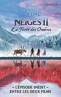 La Reine des Neiges 2 - La forêt des ombres - L'épisode inédit entre les deux films par Walt Disney