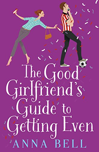 The Good Girlfriend's Guide to Getting Even: The Brilliant New Laugh-Out-Loud Love Story (Zeitgenössische Bell)