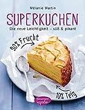 Superkuchen! 90 % Frucht - 10 % Teig: Die neue Leichtigkeit - süß & pikant
