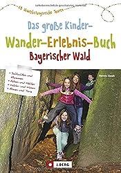Wandern mit Kindern: Das große Kinderwandererlebnisbuch Bayerischer Wald. Erlebniswanderungen mit der ganzen Familie. Wunderbare Wandertouren für Groß und Klein.