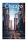 Chicago extraño: una historia de misterios, cuentos extraños, y los encantamientos a través de la ciudad ventosa