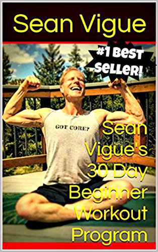 Sean Vigues 30 Day Beginner Workout Program Total Beginner Bodyweight Program Ft Yoga Pilates Flexibility Training Power Yoga And Core Training Sean Vigues 30 Day Training Programs