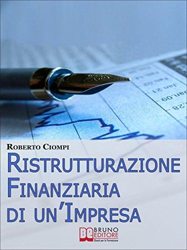 Ristrutturazione Finanziaria di unImpresa. Guida Strategica al ...