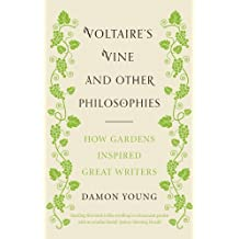 Voltaire's Vine and Other Philosophies: How Gardens Inspired Great Writers by Damon Young (2014-04-03)