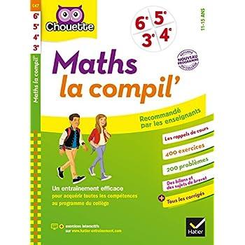 Maths La Compil' 6e, 5e, 4e, 3e: cahier d'entraînement pour toutes les années du collège