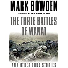 The Three Battles of Wanat: And Other True Stories by Mark Bowden (2016-01-05)
