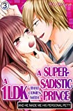 A 1LDK that comes with a Super-Sadistic Prince Vol.3 (TL Manga): And he made me his personal pet?! (English Edition)