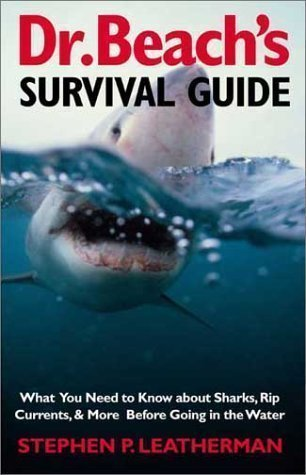 Dr. Beach's Survival Guide: What You Need to Know About Sharks, Rip Currents and More Before Going in the Water by Leatherman, Stephen P published by Yale University Press (2003)