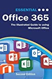 Essential Office 365 Second Edition: The Illustrated Guide to using Microsoft Office ...