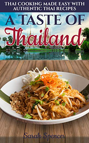 A Taste Of Thailand Thai Cooking Made Easy With Authentic Thai