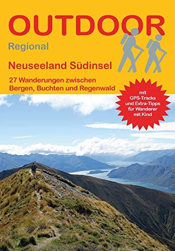 Neuseeland Südinsel: 27 Wanderungen zwischen Buchten, Bergen und Regenwald (Outdoor Regional)