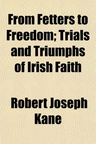 From Fetters to Freedom; Trials and Triumphs of Irish Faith