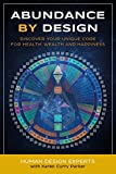 Abundance by Design: Discover Your Unique Code for Health, Wealth and Happiness with Human Design (Life by Human Design Book 1) (English Edition)