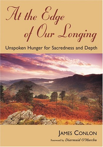 At the Edge of Our Longing: Unspoken Hunger for Sacredness and Depth (Jesus Speaks Today) by James Conlon (2004-12-01)