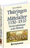 Thüringen im Mittelalter 1130-1310. [Band 3 von 6]: Von den Ludowingern zu den Wettinern. (Thüringen im Mittelalter / Bücher von Prof.Dr. Werner Mägdefrau) - Werner Mägdefrau