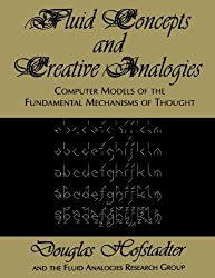 Fluid Concepts and Creative Analogies: Computer Models Of The Fundamental Mechanisms Of Thought by Douglas R. Hofstadter (1996-03-22)