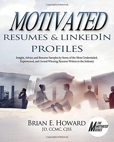 Motivated Resumes & LinkedIn Profiles!: Insight, Advice, and Resume Samples by Some of the Most Credentialed, Experienced, and Award-Winning Resume Writers in the Industry