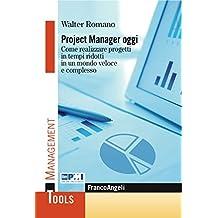 Project  Manager oggi: Come realizzare progetti in tempi ridotti in un mondo veloce e complesso