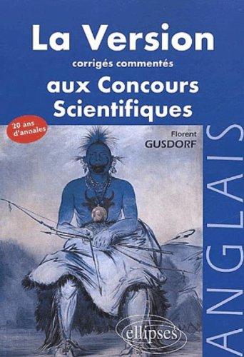 La version anglaise aux concours : Corrigés commentés des version d'anglais aux concours des grandes écoles scientifiques par Florent Gusdorf
