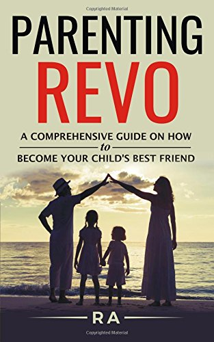 parenting-revo-the-comprehesive-guide-on-how-to-become-your-childs-best-friend
