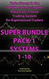Make Money in the Forex Market using this Advanced, Proven Trading System for Experienced Traders: SUPER BUNDLE PACK 1: Includes Trading SYSTEMS 1, 2, 3, 4, 5, 6, 7, 8, 9, 10 (English Edition)