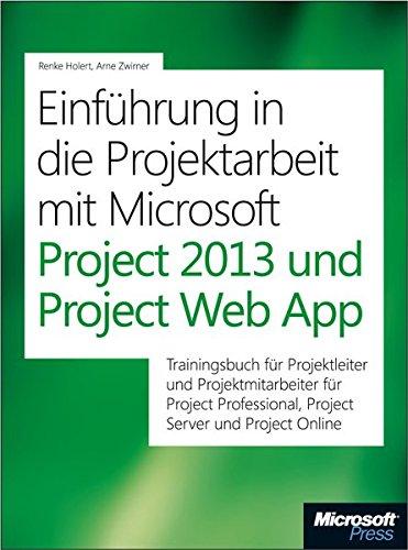 Einführung in die Projektarbeit mit Microsoft Project 2013 und Project Server: Trainingsbuch für Projektleiter und Projektmitarbeiter mit Microsoft ... und Microsoft Project Server/Project Online (Microsoft Project Server)