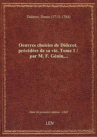 Oeuvres choisies de Diderot. précédées de sa vie. Tome 1 / par M. F. Génin,...