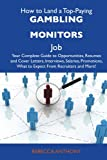 How to Land a Top-Paying Gambling Monitors Job: Your Complete Guide to Opportunities, Resumes and Cover Letters, Interviews, Salaries, Promotions, What to Expect from Recruiters and More