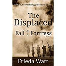 The Displaced: Fall of a Fortress — A Classic Historical Fiction Novel — Volume 1 (English Edition)