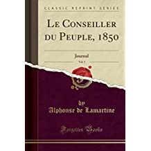 Le Conseiller Du Peuple, 1850, Vol. 1: Journal (Classic Reprint)