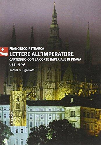 Lettere all'imperatore. Carteggio con la Corte imperiale di Praga (1351-1364) (Al buon Corsiero) por Francesco Petrarca