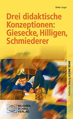 Drei didaktische Konzeptionen: Giesecke, Hilligen, Schmiederer (Politische Bildung. Kleine Reihe)