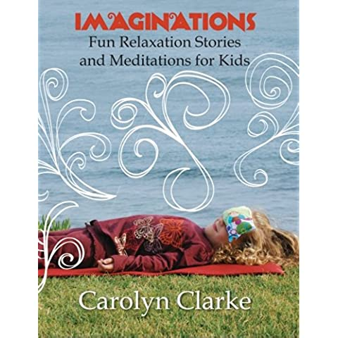 Imaginations: Fun Relaxation Stories and Meditations for Kids: Volume 1