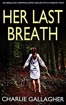 HER LAST BREATH an absolutely gripping crime thriller with a massive twist by [GALLAGHER, CHARLIE]