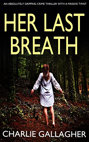 HER LAST BREATH an absolutely gripping crime thriller with a massive twist (English Edition)