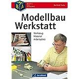 Modellbau-Werkstatt: Werkzeug - Material - Arbeitsplatz