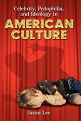 Celebrity, Pedophilia, and Ideology in American Culture by Jason Lee (2009-05-28) Hardcover