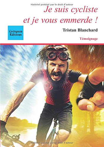 Je suis cycliste et je vous emmerde ! par Tristan Blanchard