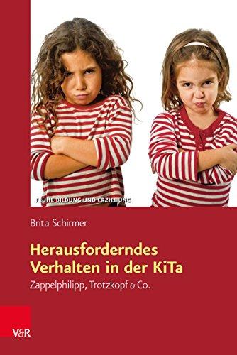 Herausforderndes Verhalten in der KiTa: Zappelphilipp, Trotzkopf & Co. (Frühe Bildung und Erziehung.)