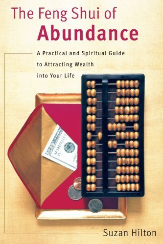 The Feng Shui of Abundance: A Practical and Spiritual Guide to Attracting Wealth Into Your Life 2nd Print edition by Hilton, Suzan (2001) Paperback