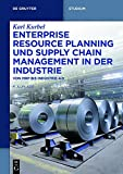 Enterprise Resource Planning und Supply Chain Management in der Industrie: Von MRP bis Industrie 4.0