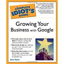 The Complete Idiot's Guide to Growing Your Business With Google by Dave Taylor (2005-08-02)
