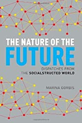 The Nature of the Future: Dispatches from the Socialstructed World by Marina Gorbis (2013-04-09)